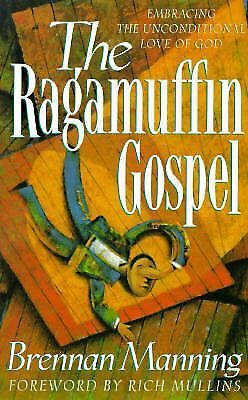The Ragamuffin Gospel : Good News for the Bedraggled, Beat-up, and Burnt Out ...