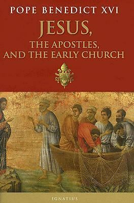 Jesus, the Apostles and the Early Church, Pope Benedict XVI, Good Book