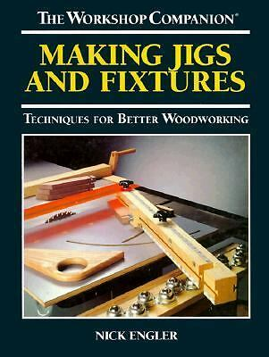 Making Jigs and Fixtures: Techniques for Better Woodworking (The Workshop Compan