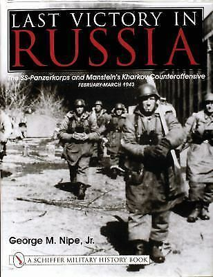 Last Victory in Russia: The SS-Panzerkorps and Manstein's Kharkov Counteroffensi