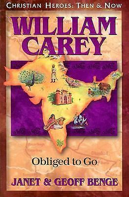 William Carey: Obliged to Go (Christian Heroes: Then & Now), Janet Benge, Geoff