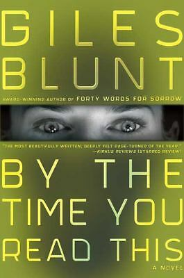 By the Time You Read This by Giles Blunt (2007, Hardcover)