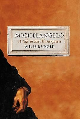 Michelangelo : A Life in Six Masterpieces by Miles J. Unger (2014, Hardcover)