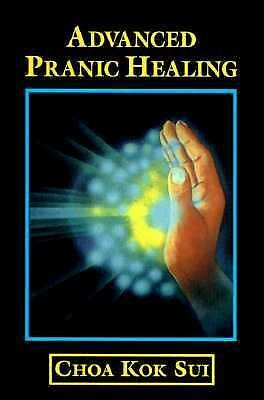 Advanced Pranic Healing: A Practical Manual on Color Pranic Healing, Sui, Choa K