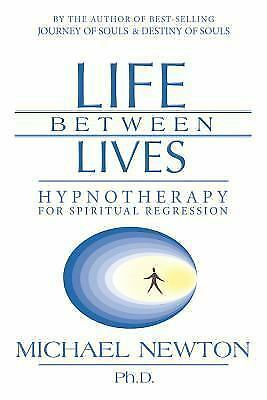 Life Between Lives : Hypnotherapy for Spiritual Regression by Michael Newton ...