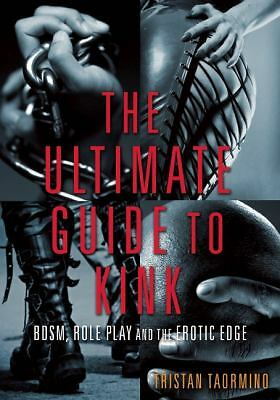 The Ultimate Guide to Kink: BDSM, Role Play and the Erotic Edge by