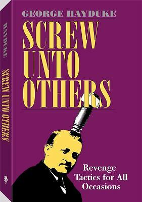 Screw Unto Others: Revenge Tactics For All Occasions, Hayduke, George, Good Book
