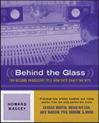 Behind the Glass - Top Record Producers Tell How They Craft the Hits (Softcover
