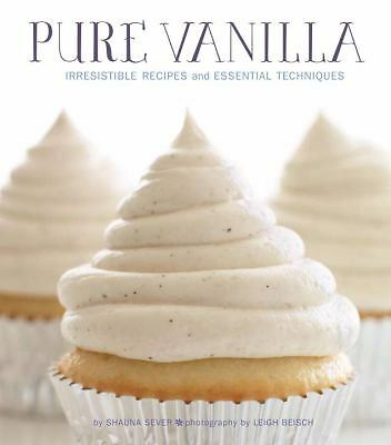 Pure Vanilla Irresistible Recipes and Essential Techniques 2012 Hardcover New