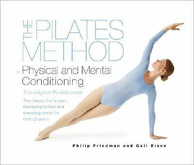 The Pilates Method of Physical and Mental Conditioning, Eisen, Gail, Friedman, P