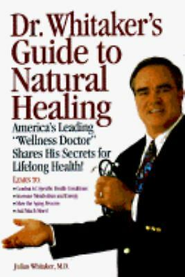 Dr. Whitaker's Guide to Natural Healing: America's Leading Wellness Doctor Share