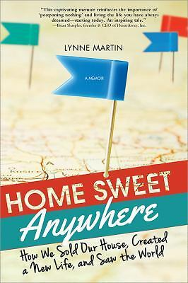 Home Sweet Anywhere: How We Sold Our House, Created a New Life, and Saw the Worl