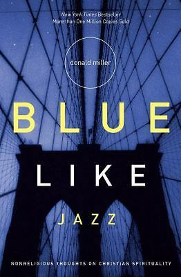 Blue Like Jazz: Nonreligious Thoughts on Christian Spirituality, Donald Miller,