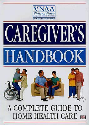 Caregiver's Handbook: A Complete Guide to Home Health Care, Visiting Nurses Asso