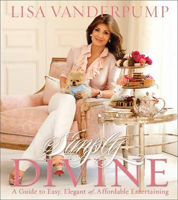 Simply Divine: A Guide to Easy, Elegant, and Affordable Entertaining, Vanderpump