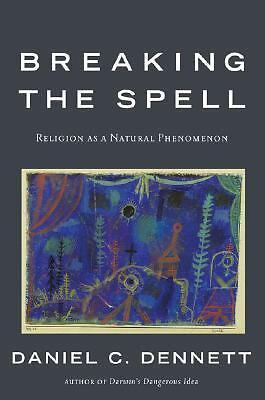 Breaking the Spell: Religion as a Natural Phenomenon by Dennett, Daniel C.