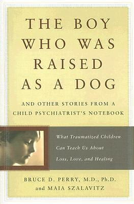 The Boy Who Was Raised As A Dog Bruce Perry 2006 Paperback Excellent
