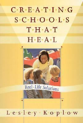 Creating Schools That Heal: Real-Life Solutions, Lesley Koplow, Good Book