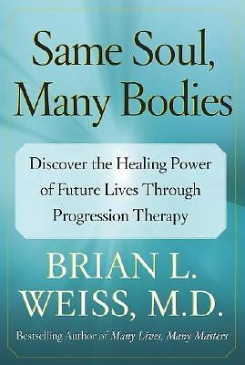 Same Soul, Many Bodies: Discover the Healing Power of Future Lives through Progr