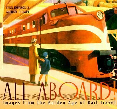 All Aboard!: Images from the Golden Age of Rail Travel, O'Leary, Michael, Johnso