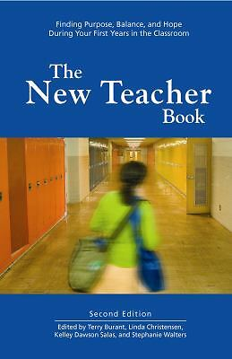 The New Teacher Book: Finding Purpose, Balance and Hope During Your First Years