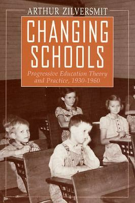 Changing Schools: Progressive Education Theory and Practice, 1930-1960, Arthur Z