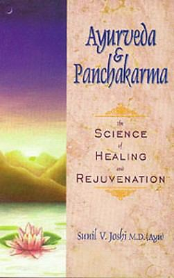 Ayurveda and Panchakarma: The Science of Healing and Rejuvenation, Joshi, Dr. Su