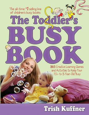 The Toddlers Busy Book: 365 Creative Games and Activities to Keep Your 1 1/2- to