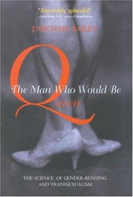 The Man Who Would Be Queen: The Science of Gender-Bending and Transsexualism, J.