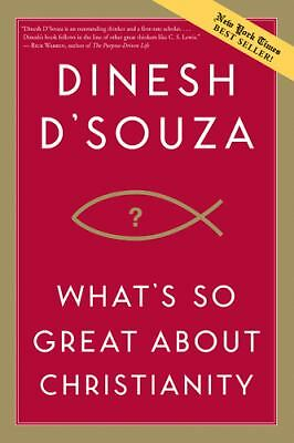 What's So Great about Christianity, Dinesh D'Souza, Good, Books