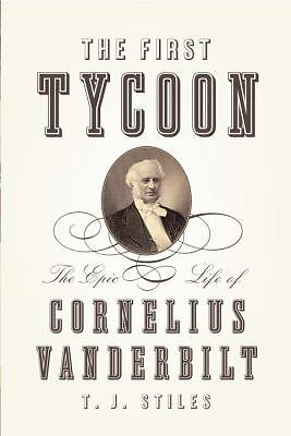 The First Tycoon: The Epic Life of Cornelius Vanderbilt (National Book Award - N
