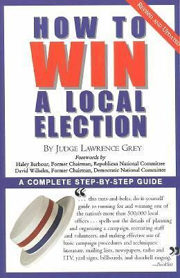 How To Win A Local Election, Revised: A Complete Step-by-Step Guide, Judge Lawre