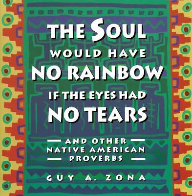 Soul Would Have No Rainbow if the Eyes Had No Tears and Other Native American Pr