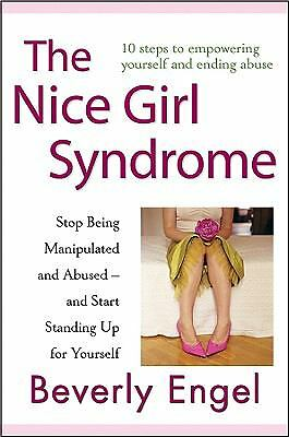 The Nice Girl Syndrome: Stop Being Manipulated and Abused -- and Start Standing