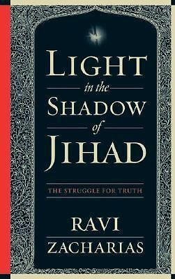 Light in the Shadow of Jihad: The Struggle for Truth, Ravi Zacharias, Good Book