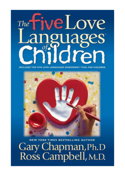 The Five Love Languages of Children, Gary Chapman, Ross Campbell, Good Book