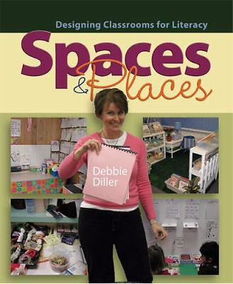 Spaces & Places: Designing Classrooms for Literacy, Diller, Debbie, Good Book