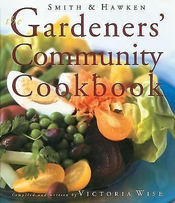 Smith & Hawken: The Gardeners' Community Cookbook, Wise, Victoria, Good Book