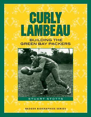 Curly Lambeau: Building the Green Bay Packers (Badger Biographies Series), Stuar
