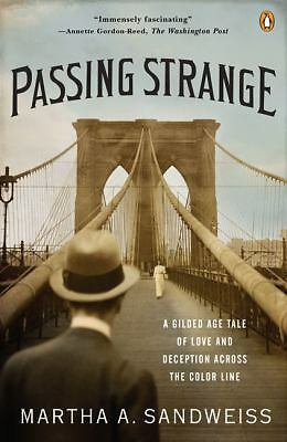 Passing Strange: A Gilded Age Tale of Love and Deception Across the Color Line,
