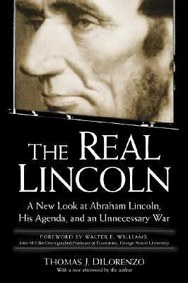The Real Lincoln: A New Look at Abraham Lincoln, His Agenda, and an Unnecessary