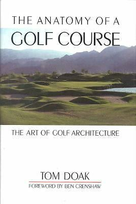 The Anatomy of a Golf Course: The Art of Golf Architecture by Doak, Tom