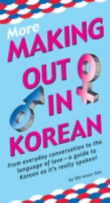 More Making Out in Korean: (Korean Phrasebook) (Making Out Books), Seo, Ghi-woon