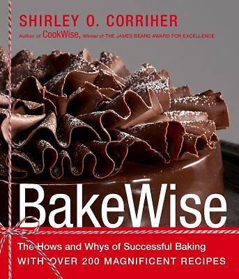 BakeWise: The Hows and Whys of Successful Baking with Over 200 Magnificent Recip