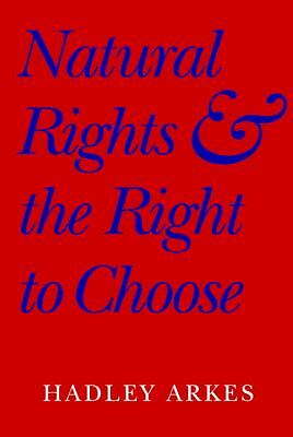 Natural Rights and the Right to Choose, Arkes, Hadley, Good Book