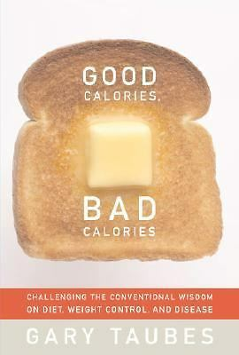 Good Calories, Bad Calories: Challenging the Conventional Wisdom on Diet, Weight