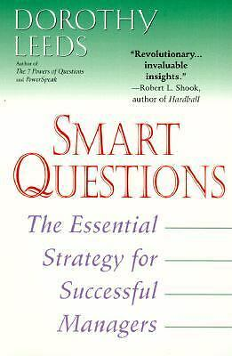 Smart Questions: The Essential Strategy for Successful Managers, Leeds, Dorothy,