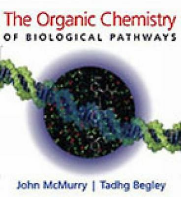 The Organic Chemistry of Biological Pathways by McMurry, John, Tadhg, Begley