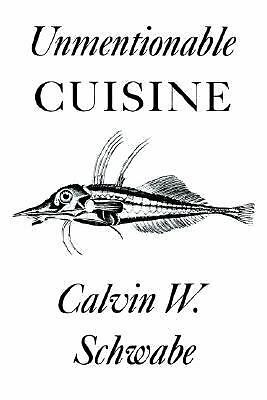 Unmentionable Cuisine by Schwabe, Calvin W.