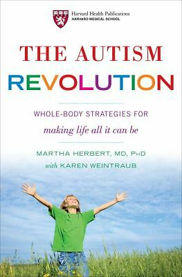 The Autism Revolution: Whole-Body Strategies for Making Life All It Can Be by M